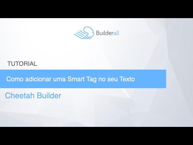 [Cheetah Builder] Como adicionar uma Smart Tag no seu Texto