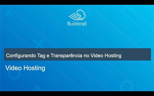 Configurando Tag e Transparência no Video Hosting