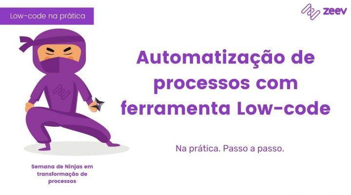 Semana dos ninjas em transformação de processos: Automatização de processos com ferramenta Low Code